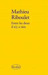 Entre les deux il n'y a rien - Mathieu Riboulet